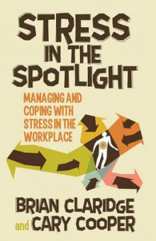 Stress in the Spotlight 2014 av C. Cooper og Brian Claridge (Heftet)