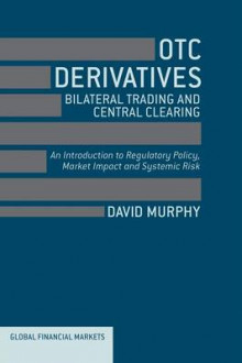 OTC Derivatives: Bilateral Trading and Central Clearing 2013 av David Murphy (Heftet)