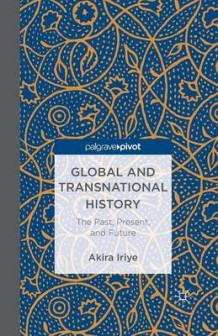Global and Transnational History 2013 av Akira Iriye (Heftet)