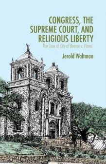 Congress, the Supreme Court, and Religious Liberty av J. Waltman (Heftet)