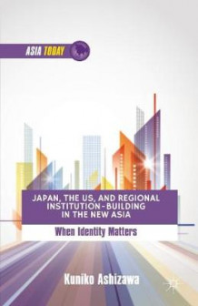 Japan, the US, and Regional Institution-Building in the New Asia av Kuniko Ashizawa (Heftet)