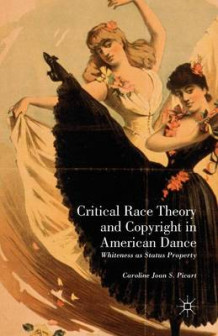 Critical Race Theory and Copyright in American Dance 2013 av Caroline Joan Picart (Heftet)