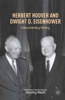 Herbert Hoover and Dwight D. Eisenhower 2013 av Timothy Walch (Heftet)