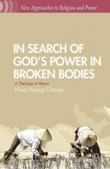 In Search of God's Power in Broken Bodies 2013 av H Chong (Heftet)