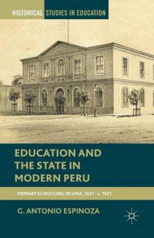 Education and the State in Modern Peru 2013 av G. Antonio Espinoza (Heftet)