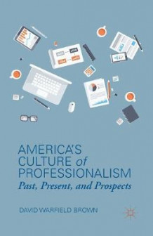 America's Culture of Professionalism 2014 av D Brown (Heftet)