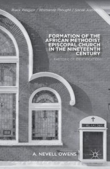 Formation of the African Methodist Episcopal Church in the Nineteenth Century av A. Owens (Heftet)
