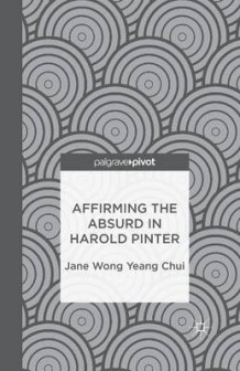 Affirming the Absurd in Harold Pinter av Jane Wong Yeang Chui (Heftet)