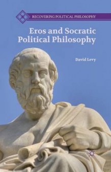 Eros and Socratic Political Philosophy av D. Levy (Heftet)