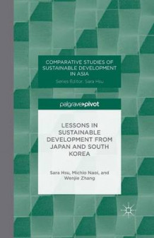 Lessons in Sustainable Development from Japan and South Korea av M. Naoi, W. Zhang og Sara Hsu (Heftet)