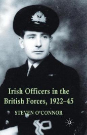 Irish Officers in the British Forces, 1922-45 av Steven O'Connor (Heftet)
