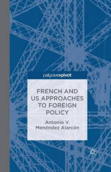 French and Us Approaches to Foreign Policy 2014 av A Alarcon (Heftet)