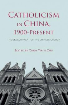 Catholicism in China, 1900-Present (Heftet)