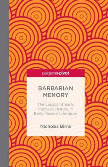 Barbarian Memory: The Legacy of Early Medieval History in Early Modern Literature av Nicholas Birns (Heftet)