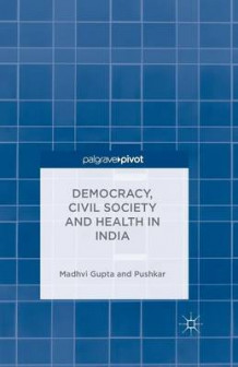 Democracy, Civil Society and Health in India 2015 av M. Gupta og Pushkar (Heftet)