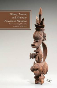 History, Trauma, and Healing in Postcolonial Narratives 2013 av O. Ifowodo (Heftet)