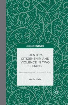 Identity, Citizenship, and Violence in Two Sudans: Reimagining a Common Future av Amir Idris (Heftet)