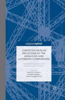 Christian-Muslim Relations in the Anglican and Lutheran Communions 2013 (Heftet)