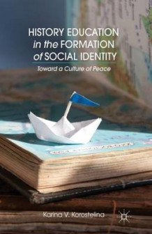 History Education in the Formation of Social Identity av K. Korostelina (Heftet)