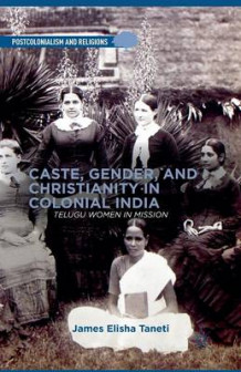 Caste, Gender, and Christianity in Colonial India 2013 av James Elisha Taneti (Heftet)
