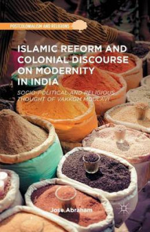 Islamic Reform and Colonial Discourse on Modernity in India 2014 av Jose Abraham (Heftet)