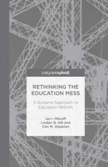 Rethinking the Education Mess 2013 av Ian I. Mitroff, L. Hill og Can M. Alpaslan (Heftet)
