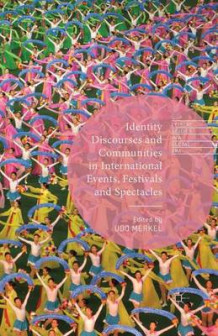 Identity Discourses and Communities in International Events, Festivals and Spectacles av Udo Merkel (Heftet)