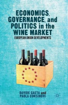 Economics, Governance, and Politics in the Wine Market av Davide Gaeta og Paola Corsinovi (Heftet)