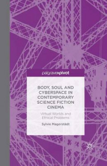 Body, Soul and Cyberspace in Contemporary Science Fiction Cinema 2014 av Sylvie Magerstadt (Heftet)