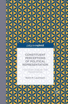 Constituent Perceptions of Political Representation: How Citizens Evaluate Their Representatives av Robin M. Lauermann (Heftet)