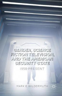 Gender, Science Fiction Television, and the American Security State av Mark E. Wildermuth (Heftet)
