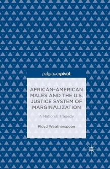 African-American Males and the U.S. Justice System of Marginalization: A National Tragedy av Floyd D. Weatherspoon (Heftet)