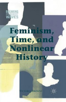 Feminism, Time, and Nonlinear History 2014 av Victoria Browne (Heftet)