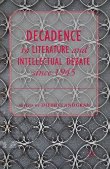 Decadence in Literature and Intellectual Debate Since 1945 2014 (Heftet)