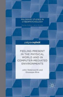 Feeling Present in the Physical World and in Computer-Mediated Environments 2014 av G. Riva og John Waterworth (Heftet)