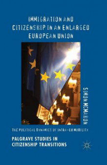 Immigration and Citizenship in an Enlarged European Union av Simon McMahon (Heftet)