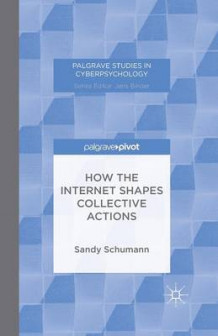 How the Internet Shapes Collective Actions 2015 av Sandy Schumann (Heftet)
