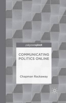 Communicating Politics Online av Chapman Rackaway (Heftet)