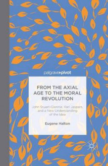 From the Axial Age to the Moral Revolution av Eugene Halton (Heftet)