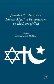 Jewish, Christian, and Islamic Mystical Perspectives on the Love of God (Heftet)