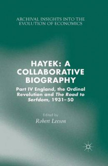 Hayek: A Collaborative Biography 2015: England, the Ordinal Revolution and the Road to Serfdom, 1931-50 Part IV (Heftet)