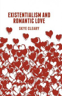 Existentialism and Romantic Love 2015 av Skye Cleary (Heftet)