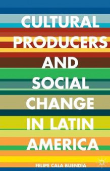 Cultural Producers and Social Change in Latin America 2014 av Felipe Cala Buendia (Heftet)