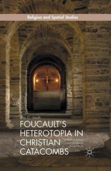 Foucault's Heterotopia in Christian Catacombs 2014 av E. Smith (Heftet)