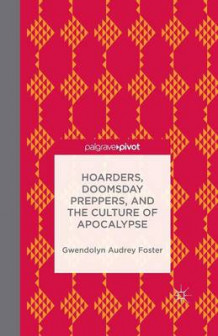 Hoarders, Doomsday Preppers, and the Culture of Apocalypse av Gwendolyn Audrey Foster (Heftet)