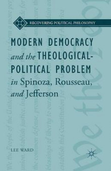 Modern Democracy and the Theological-Political Problem in Spinoza, Rousseau, and Jefferson av L. Ward og Bruce King (Heftet)