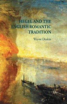 Hegel and the English Romantic Tradition av W. Deakin (Heftet)
