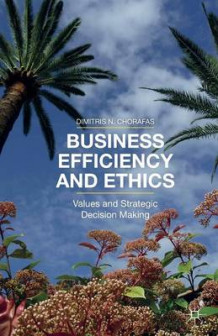 Business Efficiency and Ethics av D. Chorafas (Heftet)