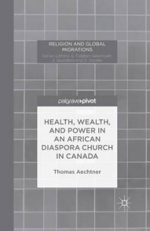 Health, Wealth, and Power in an African Diaspora Church in Canada av Thomas Aechtner (Heftet)