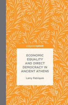 Economic Equality and Direct Democracy in Ancient Athens 2015 av Larry Patriquin (Heftet)